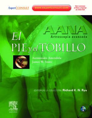 AANA. ARTROSCOPIA AVANZADA. EL PIE Y EL TOBILLO + DVD + EXPERTCONSULT
