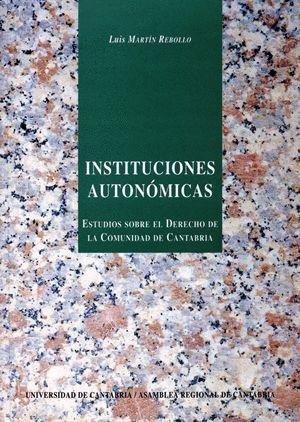 INSTITUCIONES AUTONÓMICAS: ESTUDIO SOBRE EL DERECHO DE LA COMUNIDAD DE CANTABRIA