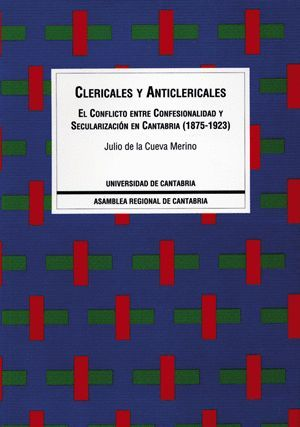 CLERICALES Y ANTICLERICALES: CANTABRIA, 1875-1923