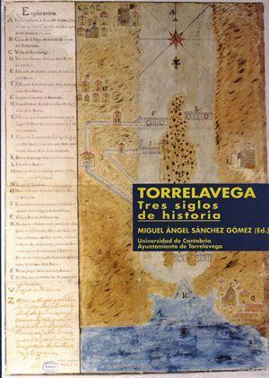 TORRELAVEGA, TRES SIGLOS DE HISTORIA.
