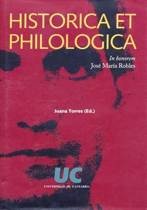 HISTORICA ET PHILOLOGICA. IN HONOREM JOSÉ MARÍA ROBLES