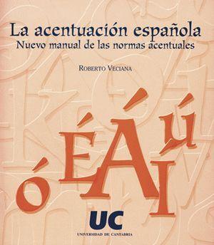 LA ACENTUACIÓN ESPAÑOLA: NUEVO MANUAL DE LAS NORMAS ACENTUALES