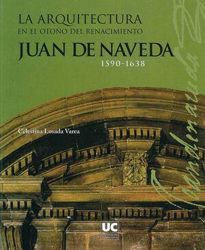 LA ARQUITECTURA EN EL OTOÑO DEL RENACIMIENTO: JUAN DE NAVEDA, 1590-1638