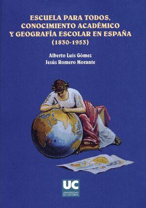 ESCUELA PARA TODOS: CONOCIMIENTO ACADÉMICO Y GEOGRAFÍA ESCOLAR EN ESPAÑA (1830-1963)