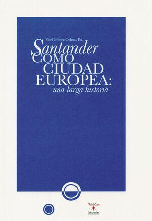 SANTANDER COMO CIUDAD EUROPEA: UNA LARGA HISTORIA