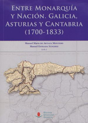ENTRE MONARQUÍA Y NACIÓN: GALICIA, ASTURIAS Y CANTABRIA (1700-1833)