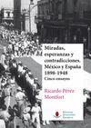 MIRADAS, ESPERANZAS Y CONTRADICCIONES. MÉXICO Y ESPAÑA 1898-1948