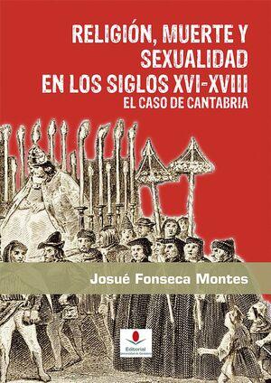 RELIGIÓN, MUERTE Y SEXUALIDAD EN LOS SIGLOS XVI-XVIII: EL CASO DE CANTABRIA