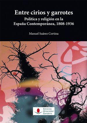 ENTRE CIRIOS Y GARROTES. POLÍTICA Y RELIGIÓN EN LA ESPAÑA CONTEMPORÁNEA, 1808-19