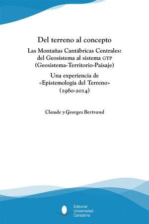 DEL TERRENO AL CONCEPTO. LAS MONTAÑAS CANTÁBRICAS CENTRALES: DEL GEOSISTEMA AL SISTEMA GTP (GEOSISTEMA-TERRITORIO-PAISAJE)