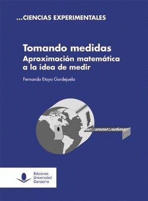 TOMANDO MEDIDAS. APROXIMACIÓN MATEMÁTICA A LA IDEA DE MEDIR