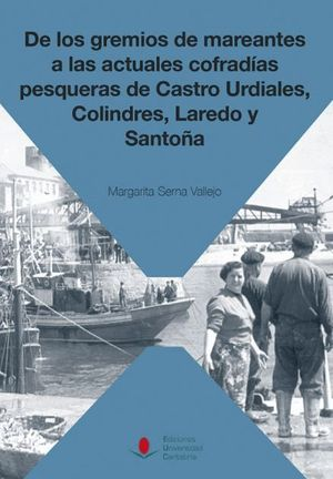 DE LOS GREMIOS DE MAREANTES A LAS ACTUALES COFRADÍAS PESQUERAS DE CASTRO URDIALES, COLINDRES, LAREDO Y SANTOÑA
