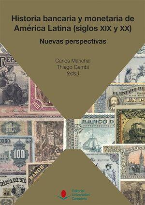 HISTORIA BANCARIA Y MONETARIA DE AMÉRICA LATINA (SIGLOS XIX Y XX): NUEVAS PERSPECTIVAS