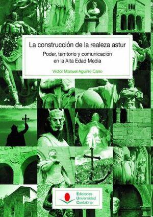 LA CONSTRUCCIÓN DE LA REALEZA ASTUR: PODER, TERRITORIO Y COMUNICACIÓN EN LA ALTA EDAD MEDIA