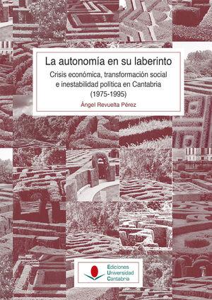 LA AUTONOMÍA EN SU LABERINTO: CRISIS ECONÓMICA, TRANSFORMACIÓN SOCIAL E INESTABILIDAD POLÍTICA EN CANTABRIA (1975-1995)
