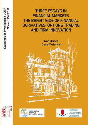 THREE ESSAYS IN FINANCIAL MARKETS. THE BRIGHT SIDE OF FINANCIAL DERIVATIVES: OPTIONS TRADING AND FIRM INNOVATION