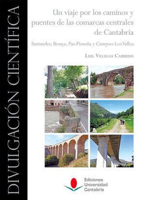 UN VIAJE POR LOS CAMINOS Y PUENTES DE LAS COMARCAS CENTRALES DE CANTABRIA: SANTANDER, BESAYA, PAS-PISUEÑA Y CAMPOO-LOS VALLES