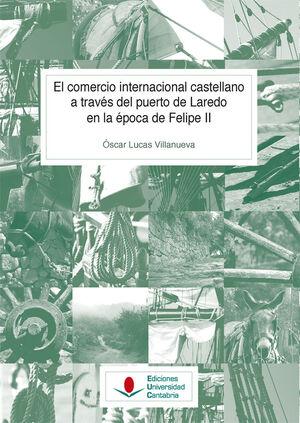 EL COMERCIO INTERNACIONAL CASTELLANO A TRAVÉS DEL PUERTO DE LAREDO EN LA ÉPOCA DE FELIPE II