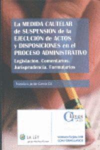 LA MEDIDA CAUTELAR DE SUSPENSIÓN DE LA EJECUCIÓN DE ACTOS Y DISPOSICIONES EN EL PROCESO ADMINISTRATIVO
