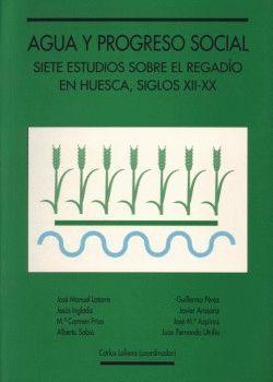 AGUA Y PROGRESO SOCIAL. SIETE ESTUDIOS SOBRE EL REGADÍO EN HUESCA, SIGLOS XII-XX