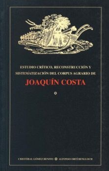 ESTUDIO CRÍTICO, RECONSTRUCCIÓN Y SISTEMATIZACIÓN DEL CORPUS AGRARIO DE JOAQUÍN COSTA