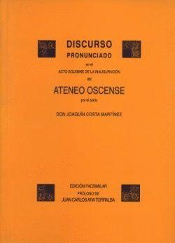 DISCURSO PRONUNCIADO EN EL ACTO SOLEMNE DE LA INAUGURACIÓN DEL ATENEO OSCENSE POR EL SOCIO D. JOAQUÍ