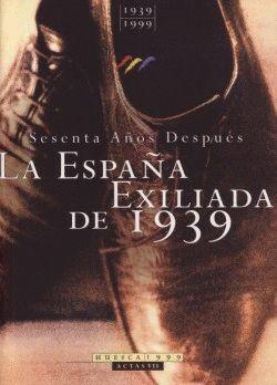 LA ESPAÑA EXILIADA DE 1939.