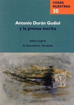 ANTONIO DURÁN GUDIOL Y LA PRENSA ESCRITA