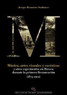 MÚSICA, ARTES VISUALES Y ESCÉNICAS Y OTROS ESPECTÁCULOS EN HUESCA (1875-1902)