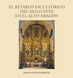 EL RETABLO ESCULTÓRICO DEL SIGLO XVIII EN EL ALTO ARAGÓN