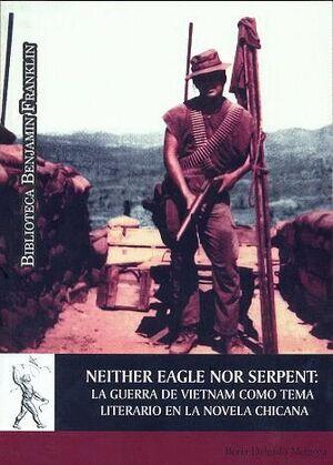 NEITHER EAGLE NOR SERPENT: LA GUERRA DE VIETNAM COMO TEMA LITERARIO EN LA NOVELA CHICANA