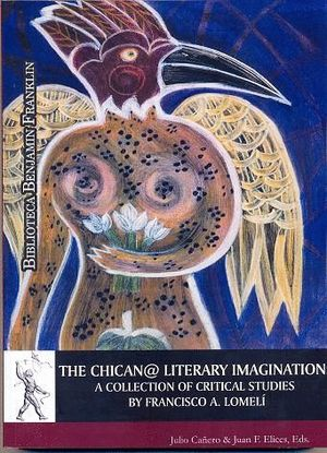 THE CHICAN@ LITERARY IMAGINATION: A COLLECTION OF CRITICAL STUDIES BY FRANCISCO A. LOMELÍ