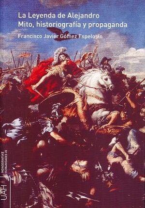LA LEYENDA DE ALEJANDRO. MITO, HISTORIOGRAFÍA Y PROPAGANDA.