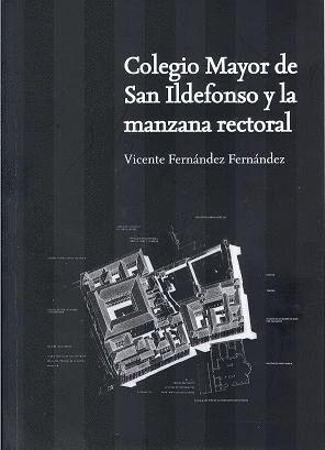 COLEGIO MAYOR  DE SAN ILDEFONSO Y LA MANZANA RECTORAL