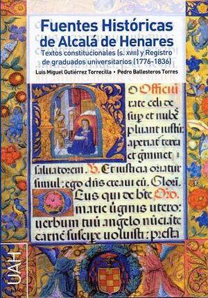 FUENTES HISTÓRICAS DE ALCALÁ DE HENARES TEXTOS CONSTITUCIONALES (S. XVIII) Y REGISTRO DE GRADUADOS U