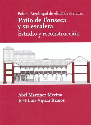 PALACIO ARZOBISPAL DE ALCALÁ DE HENARES. PATIO DE FONSECA Y SU ESCALERA. ESTUDIO Y RECONSTRUCCIÓN.