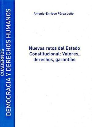NUEVOS RETOS DEL ESTADO CONSTITUCIONAL: VALORES, DERECHOS Y GARANTÍAS
