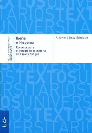 IBERIA E HISPANIA. RECURSOS PARA EL ESTUDIO DE LA HISTORIA DE LA ESPAÑA ANTIGUA