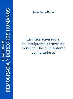 LA INTEGRACIÓN SOCIAL DEL INMIGRANTE A TRAVÉS DEL DERECHO: HACIA UN SISTEMA DE INDICADORES