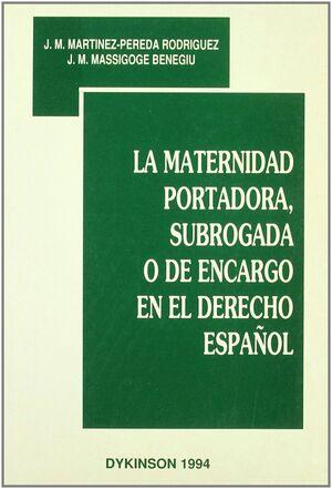 MATERNIDAD PORTADORA, SUBROGADA O DE ENCARGO EN EL DERECHO ESPAÑOL