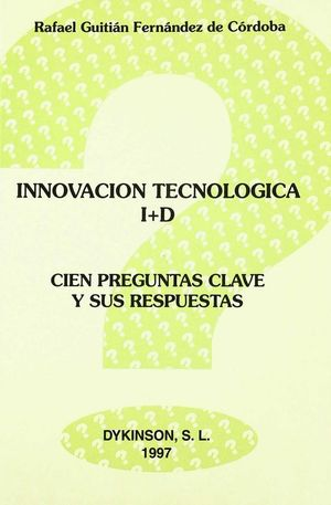 INNOVACIÓN TECNOLÓGICA E I D 100 PREGUNTAS CLAVE Y SUS RESPUESTAS