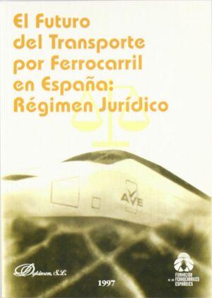 EL FUTURO DEL TRANSPORTE POR FERROCARRIL EN ESPAÑA: REGIMEN JURIDICO