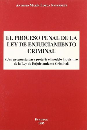 EL PROCESO PENAL DE LA LEY DE ENJUICIAMIENTO CRIMINAL UNA PROPUESTA PARA PRETERIR EL MODELO INQUISIT