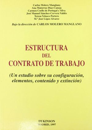 ESTRUCTURA DEL CONTRATO DE TRABAJO UN ESTUDIO SOBRE SU CONFIGURACIÓN, ELEMENTOS, CONTENIDO Y EXTINCI