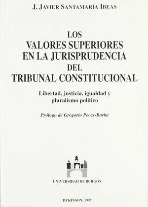 LOS VALORES SUPERIORES EN LA JURISPRUDENCIA DEL TRIBUNAL CONSTITUCIONAL LIBERTAD, JUSTICIA, IGUALDAD