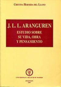 J.L.L.ARANGUREN. ESTUDIOS SOBRE SU VIDA, OBRA Y PENSAMIENTO ESTUDIO SOBRE SU VIDA, OBRA Y PENSAMIENT
