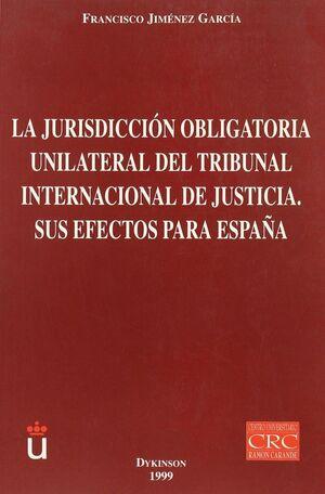 LA JURISDICCIÓN OBLIGATORIA UNILATERAL DEL TRIBUNAL INTERNACIONAL DE JUSTICIA SUS EFECTOS PARA ESPAÑ