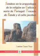 SONDEOS EN LA ARQUEOLOGÍA EN GALICIA Y NORTE DE PORTUGAL: TROCADO DE BANDE Y EL CULTO JACOBEO