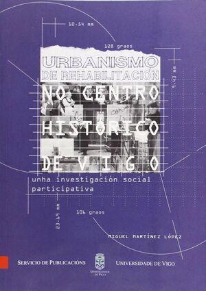 URBANISMO DE REHABILITACIÓN NO CENTRO HISTÓRICO DE VIGO.UNHA INVESTIGACIÓN SOCIAL PARTICIPATIVA