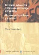 INVERSIÓN EDUCATIVA Y MERCADO DE TRABAJO EN GALICIA. UN ESCENARIO DE LUCES Y SOMBRAS